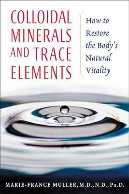 Colloidal Minerals and Trace Elements by Marie-France Muller image