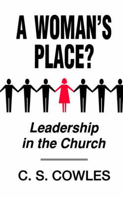 A Woman's Place?: Leadership in the Church by C.S. Cowles image