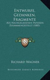 Entwurfe, Gedanken, Fragmente: Aus Nachgelassenen Papieren Zusammengestellt (1885) by Richard Wagner