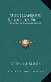 Miscellaneous Studies in Prose: Practical English Series by Grenville Kleiser