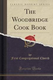 The Woodbridge Cook Book (Classic Reprint) by First Congregational Church
