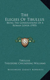 The Elegies of Tibullus: Being the Consolations of a Roman Lover (1905) by Tibullus