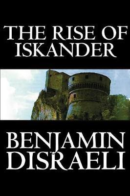 The Rise of Iskander by Benjamin Disraeli