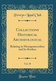 Collections Historical Archaeological, Vol. 30 by Powys-Land Club image