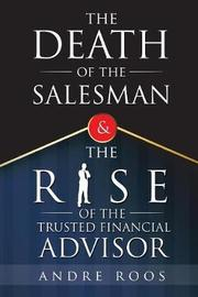 The Death of the Salesman and the Rise of the Trusted Financial Advisor by Andre Roos image