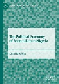 The Political Economy of Federalism in Nigeria by Dele Babalola
