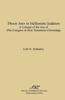 Theios Aner in Hellenistic Judaism by Carl, H. Holladay image