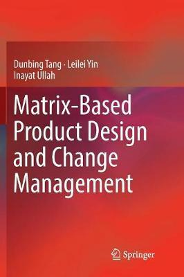 Matrix-based Product Design and Change Management by Dunbing Tang