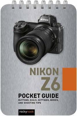 Nikon Z6: Pocket Guide by Rocky Nook