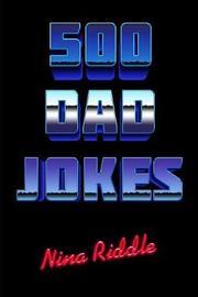 500 Dad Jokes by Nina Riddle