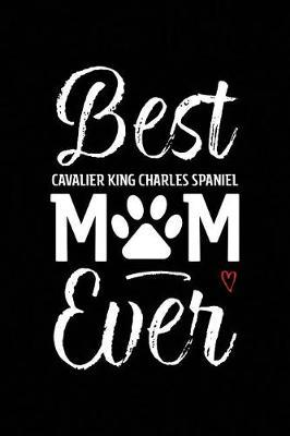 Best Cavalier King Charles Spaniel Mom Ever by Arya Wolfe