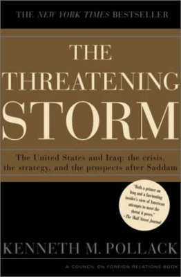 The Threatening Storm: The Case for Invading Iraq by Kenneth M Pollack