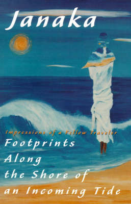Footprints Along the Shore of an Incoming Tide: Impressions of a Fellow Traveler by Janaka