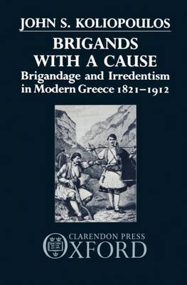 Brigands with a Cause by John S. Koliopoulos