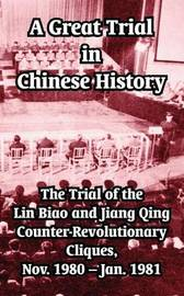 A Great Trial in Chinese History: The Trial of the Lin Biao and Jiang Qing Counter-Revolutionary Cliques, Nov. 1980-Jan. 1981 image