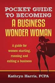 Pocket Guide to Becoming a Business Wonderwoman by Kathryn H Harris Fcpa