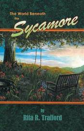 The World Beneath the Sycamore by Rita R. Trafford
