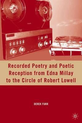 Recorded Poetry and Poetic Reception from Edna Millay to the Circle of Robert Lowell by D. Furr