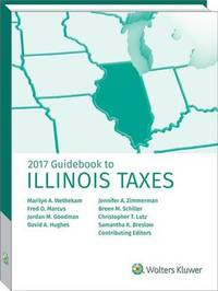 Illinois Taxes, Guidebook to (2017) by Marilyn A Wethekam