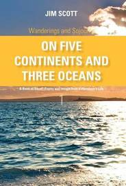 On Five Continents and Three Oceans by Jim Scott