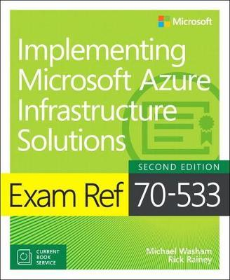 Exam Ref 70-533 Implementing Microsoft Azure Infrastructure Solutions by Michael Washam image