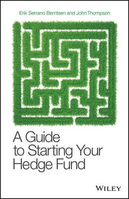 A Guide to Starting Your Hedge Fund by John P. Thompson