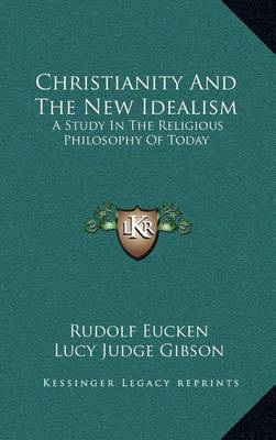 Christianity and the New Idealism: A Study in the Religious Philosophy of Today by Rudolf Eucken image