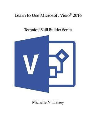 Learn to Use Microsoft VISIO 2016 | Michelle N Halsey Book