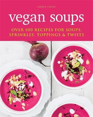 Vegan Soups by Amber Locke