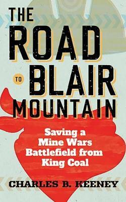 The Road to Blair Mountain by Charles B. Keeney