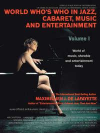 World Who's Who in Jazz, Cabaret, Music, and Entertainment: World of Music, Showbiz and Entertainment Today by Maximillien J De Lafayette