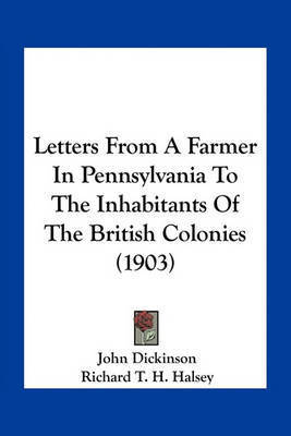 Letters from a Farmer in Pennsylvania to the Inhabitants of the British Colonies (1903) by John Dickinson