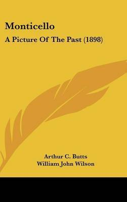 Monticello: A Picture of the Past (1898) by C Butts Arthur C Butts