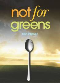 Not for Greens by Ian Plimer