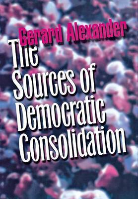 The Sources of Democratic Consolidation by Gerard Alexander