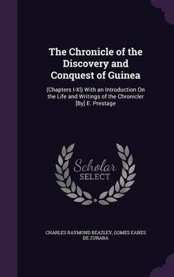 The Chronicle of the Discovery and Conquest of Guinea by Charles Raymond Beazley