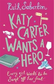 Katy Carter Wants a Hero by Ruth Saberton image