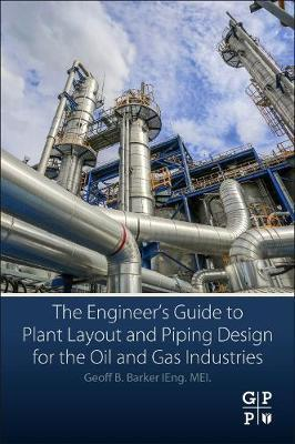 The Engineer's Guide to Plant Layout and Piping Design for the Oil and Gas Industries by Geoff B. Barker image