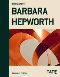 Barbara Hepworth (British Artists) by Penelope Curtis