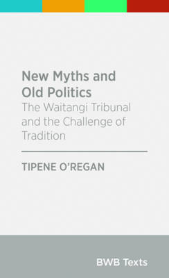 New Myths and Old Politics by Tipene O'Regan