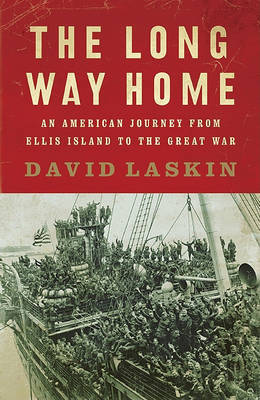The Long Way Home: An American Journey from Ellis Island to the Great War by David Laskin