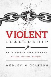 Violent Leadership by Wesley Middleton