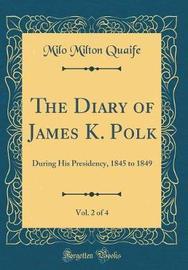 The Diary of James K. Polk, Vol. 2 of 4 by Milo Milton Quaife