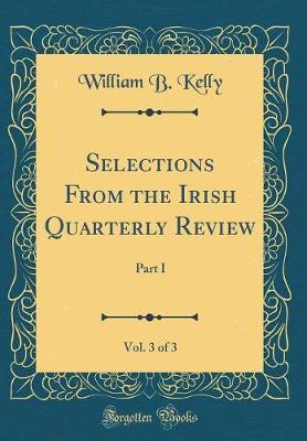 Selections from the Irish Quarterly Review, Vol. 3 of 3 by William B Kelly