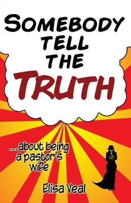 Somebody Tell The Truth...about being a pastor's wife by Elisa Veal