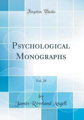 Psychological Monographs, Vol. 28 (Classic Reprint) by James Rowland Angell