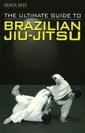 Ultimate Guide to Brazilian Jiu-Jitsu by Black Belt Editors
