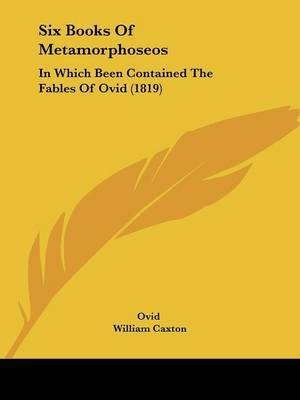 Six Books Of Metamorphoseos: In Which Been Contained The Fables Of Ovid (1819) by Ovid image