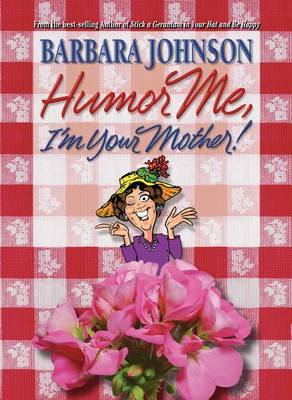 Humor Me, I' M Your Mother by Barbara Johnson image
