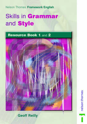 Nelson Thornes Framework English: Skills in Grammar and Style: Resource Books 1&2 by Geoff Reilly